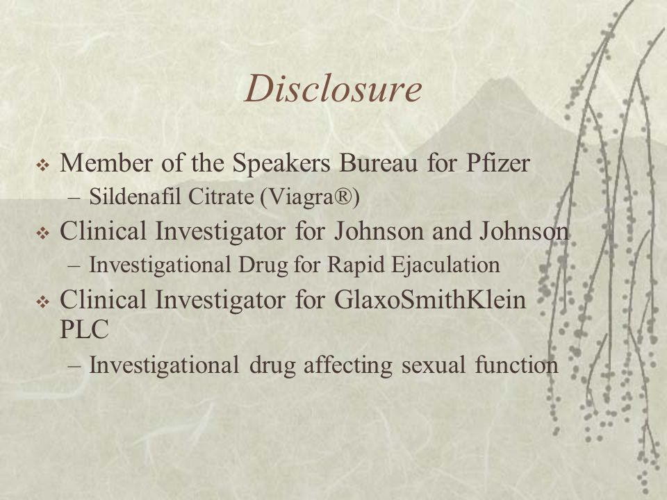 Disclosure  Member of the Speakers Bureau for Pfizer –Sildenafil Citrate (Viagra®)  Clinical Investigator for Johnson and Johnson –Investigational D