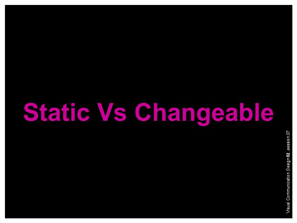 Static Vs Changeable Visual Communication Design 02.session.07