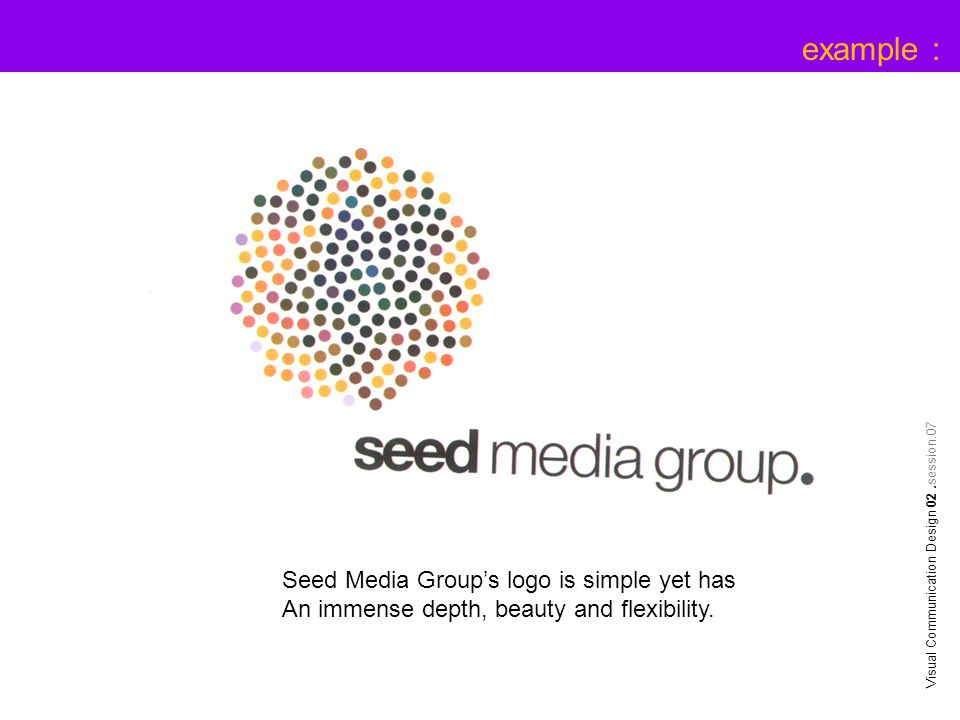 example : Seed Media Group's logo is simple yet has An immense depth, beauty and flexibility.