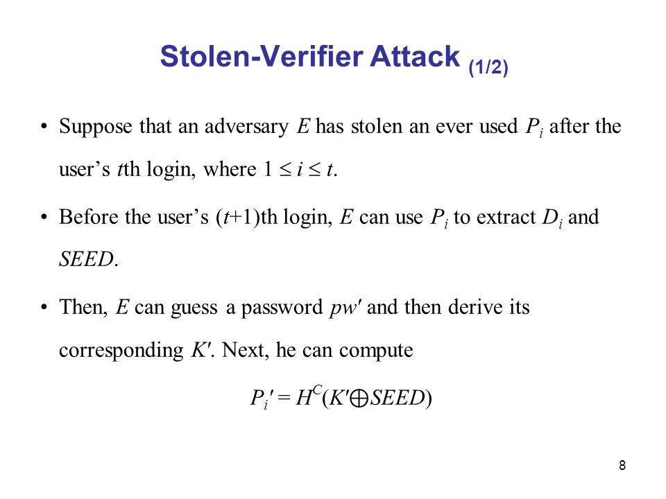 8 Stolen-Verifier Attack (1/2) Suppose that an adversary E has stolen an ever used P i after the user's tth login, where 1  i  t.