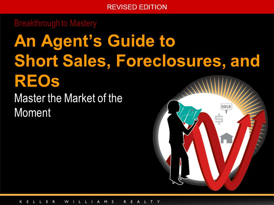 2 An Agent's Guide to Short Sales, Foreclosures, and REOs Main Ideas 1.