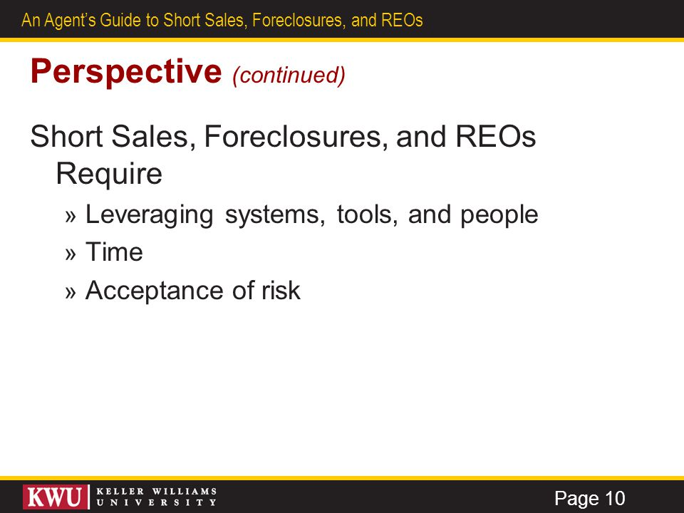 6 An Agent's Guide to Short Sales, Foreclosures, and REOs The Foreclosure Process Three Phases of Foreclosure Process and Three Areas of Business Opportunity PreforeclosureShort Sales Public AuctionForeclosures PostforeclosureREOs Page 11