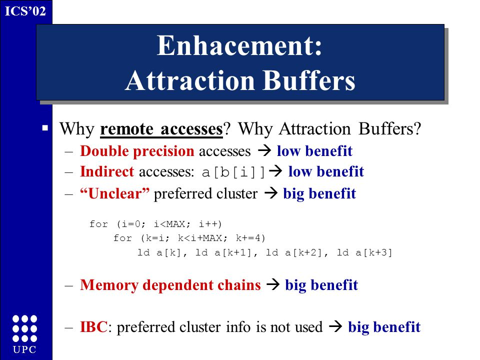 ICS'02 UPC Enhacement: Attraction Buffers  Why remote accesses.