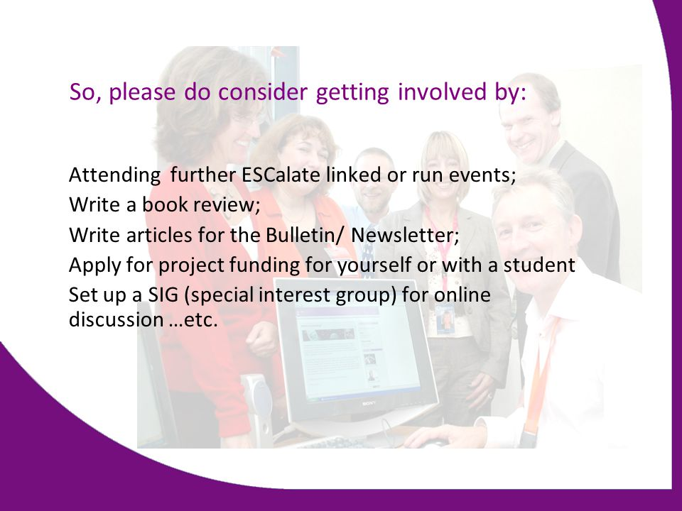 So, please do consider getting involved by: Attending further ESCalate linked or run events; Write a book review; Write articles for the Bulletin/ New