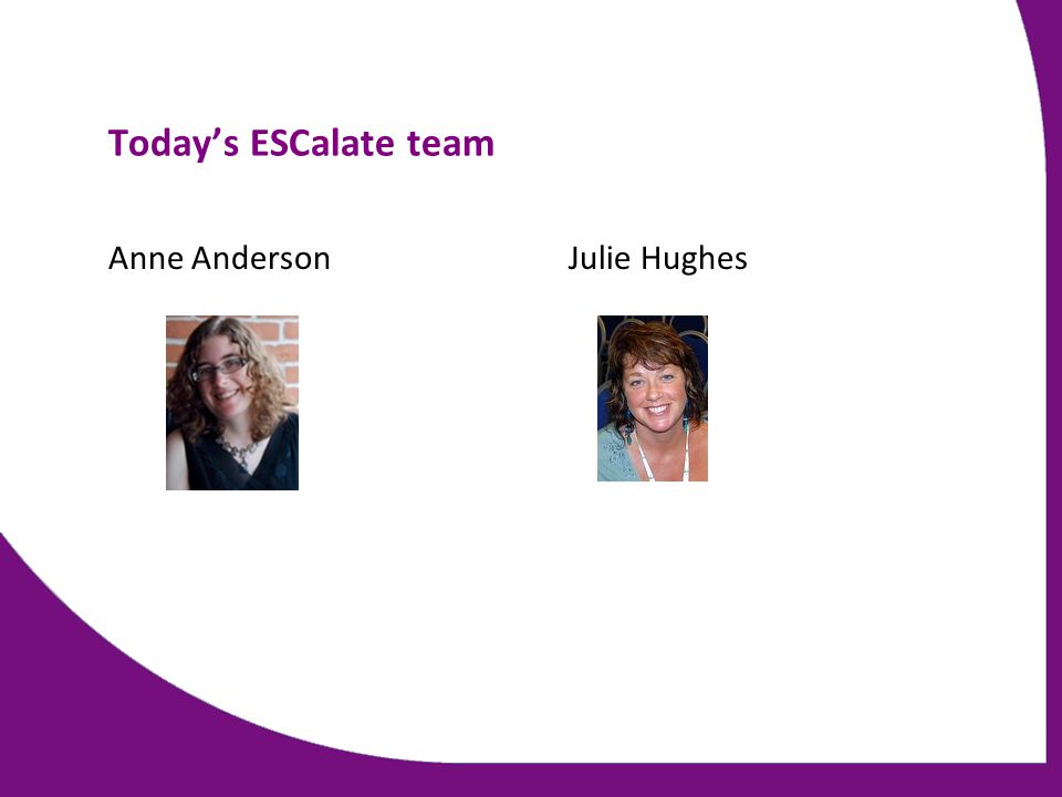 Today's ESCalate team Anne AndersonJulie Hughes