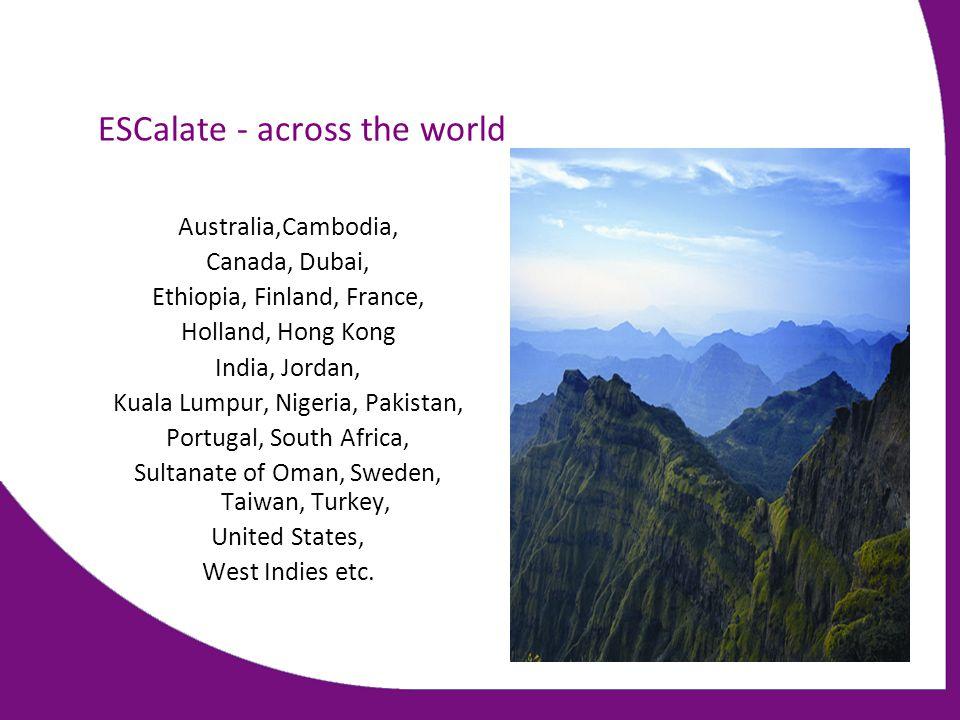 ESCalate - across the world Australia,Cambodia, Canada, Dubai, Ethiopia, Finland, France, Holland, Hong Kong India, Jordan, Kuala Lumpur, Nigeria, Pak