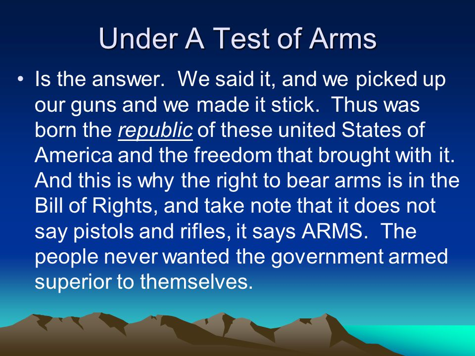 Under A Test of Arms Is the answer. We said it, and we picked up our guns and we made it stick.