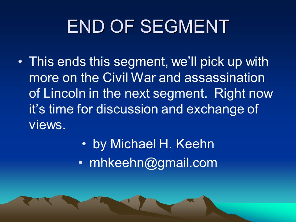 END OF SEGMENT This ends this segment, we'll pick up with more on the Civil War and assassination of Lincoln in the next segment.