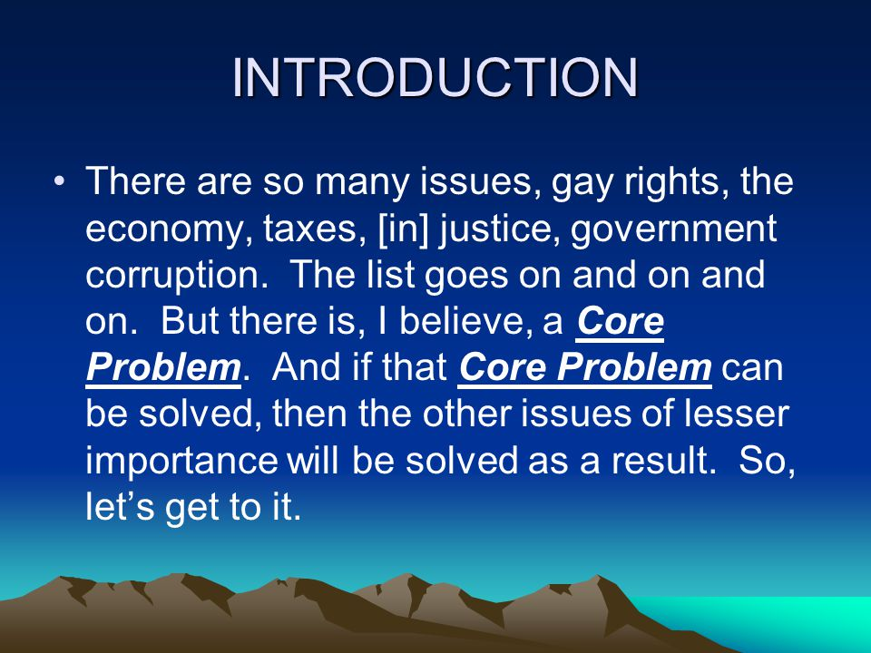 INTRODUCTION There are so many issues, gay rights, the economy, taxes, [in] justice, government corruption.