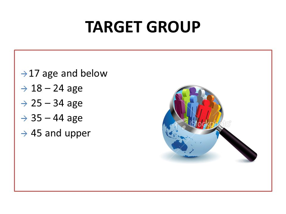 TARGET GROUP  17 age and below  18 – 24 age  25 – 34 age  35 – 44 age  45 and upper