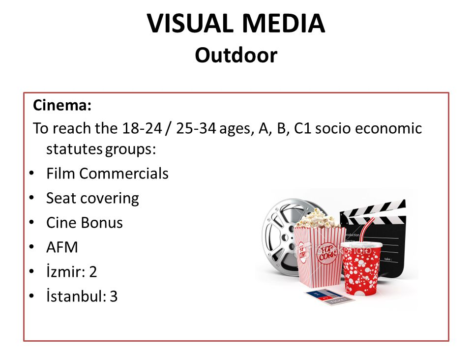 VISUAL MEDIA Outdoor Cinema: To reach the 18-24 / 25-34 ages, A, B, C1 socio economic statutes groups: Film Commercials Seat covering Cine Bonus AFM İzmir: 2 İstanbul: 3