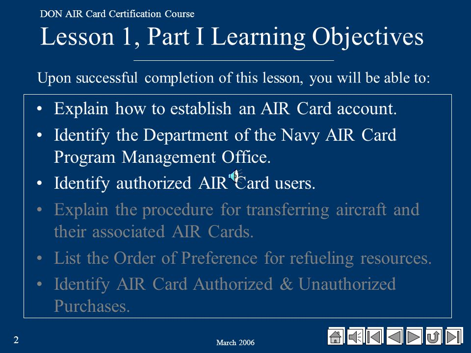 March 2006 2 DON AIR Card Certification Course Lesson 1, Part I Learning Objectives Upon successful completion of this lesson, you will be able to: Explain how to establish an AIR Card account.