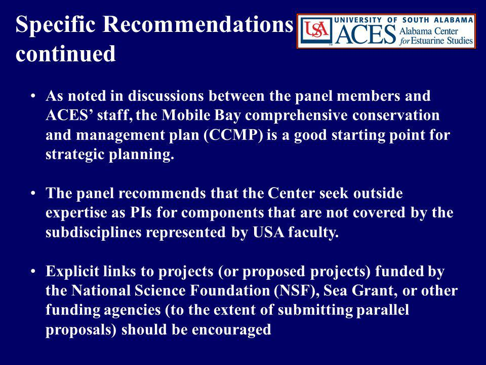 Specific Recommendations continued As noted in discussions between the panel members and ACES' staff, the Mobile Bay comprehensive conservation and management plan (CCMP) is a good starting point for strategic planning.