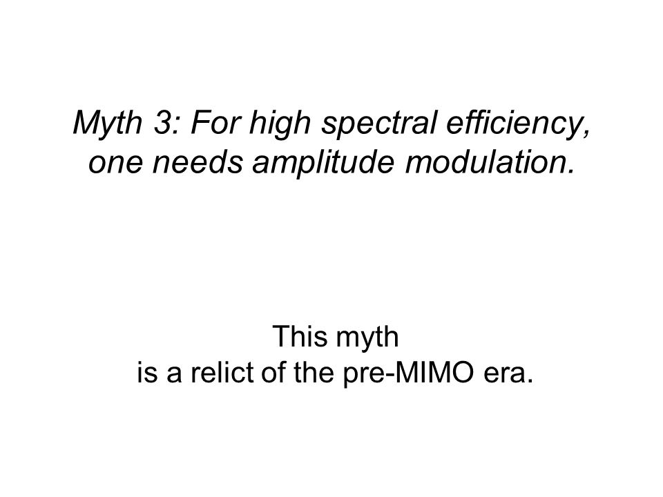Myth 3: For high spectral efficiency, one needs amplitude modulation. This myth is a relict of the pre-MIMO era.