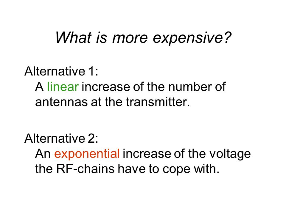What is more expensive? Alternative 1: A linear increase of the number of antennas at the transmitter. Alternative 2: An exponential increase of the v