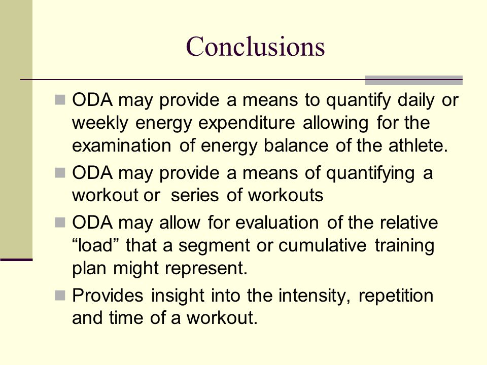 Conclusions ODA may provide a means to quantify daily or weekly energy expenditure allowing for the examination of energy balance of the athlete.