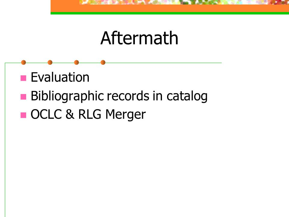 Aftermath Evaluation Bibliographic records in catalog OCLC & RLG Merger