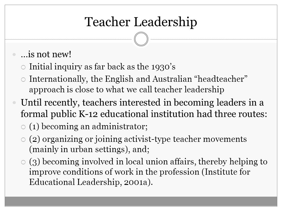 Teacher Leadership Ovando (1996) argued that over the past two decades teacher participation in school leadership has expanded, and teachers are now asked to perform a variety of non-teaching duties Among new teacher-leader roles are  team leader,  decision maker,  action researcher,  staff developer,  and mentor (p.