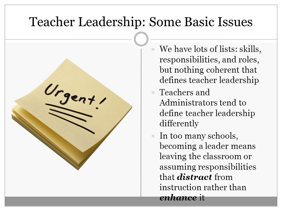 Implications for Research and Practice Due to a lack of differentiation in organizational structures, practice, and administrative support, schools are commonly not taking advantage of a great resource: teacher leadership Due to a lack of sensitivity to the differentiated nature of teacher leadership, well-intentioned administrators are not supporting all teachers as leaders.
