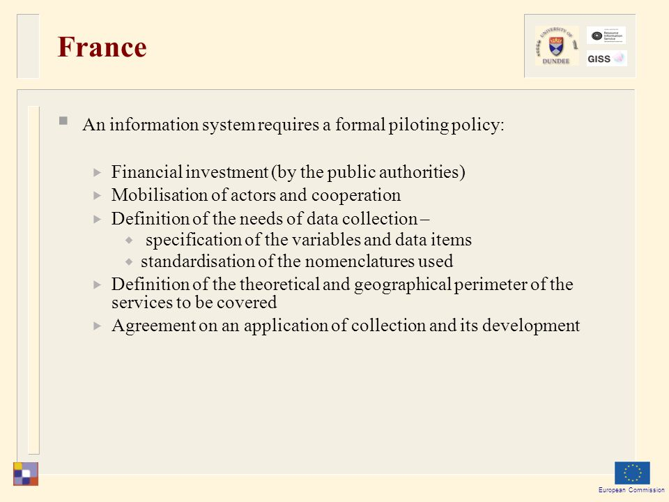 European Commission France  An information system requires a formal piloting policy:  Financial investment (by the public authorities)  Mobilisatio