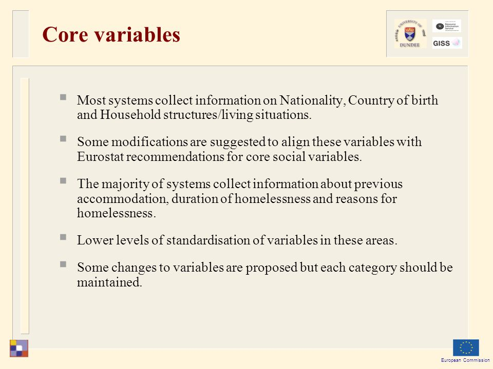 European Commission Core variables  Most systems collect information on Nationality, Country of birth and Household structures/living situations.  S