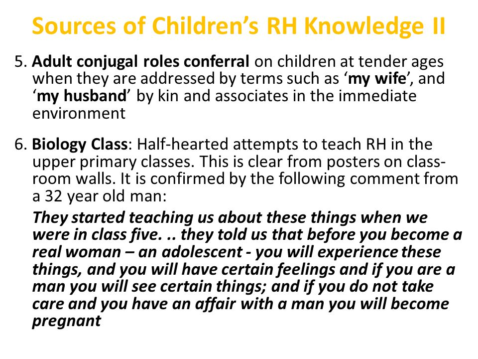 Sources of Children's RH Knowledge II 5. Adult conjugal roles conferral on children at tender ages when they are addressed by terms such as 'my wife',