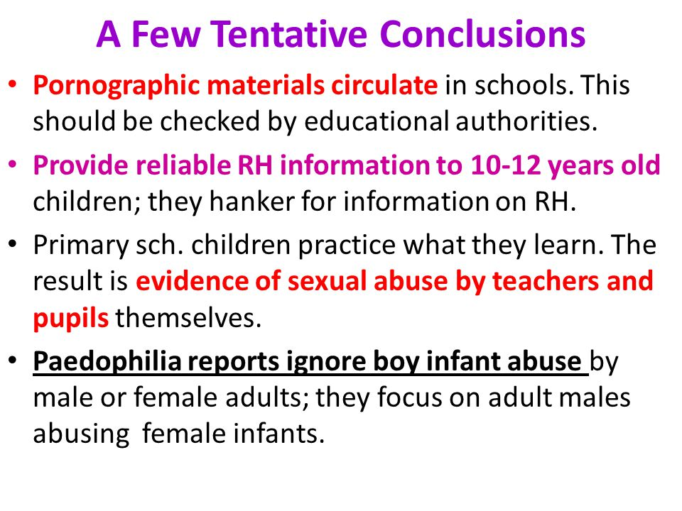 A Few Tentative Conclusions Pornographic materials circulate in schools. This should be checked by educational authorities. Provide reliable RH inform