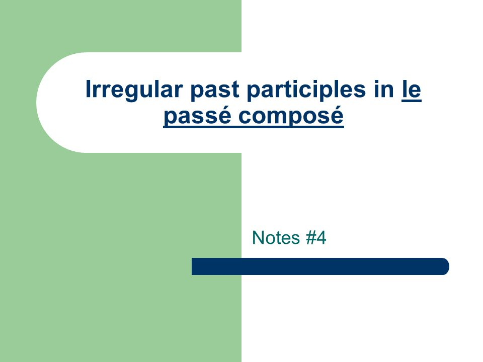 Remember: The passé composé is a compound tense consisting of a conjugated form of avoir in the present tense and a past participle.