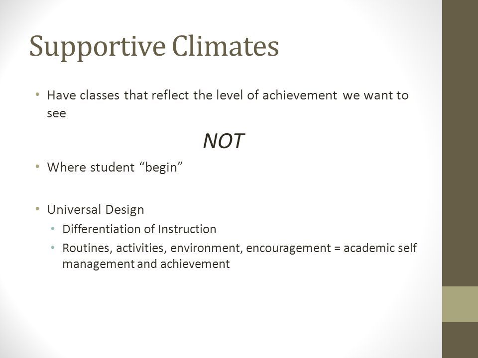 """Supportive Climates Have classes that reflect the level of achievement we want to see NOT Where student """"begin"""" Universal Design Differentiation of In"""