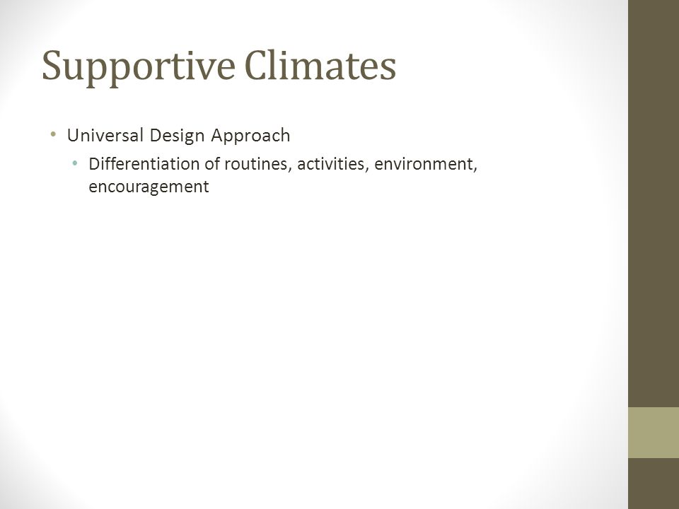 Supportive Climates Universal Design Approach Differentiation of routines, activities, environment, encouragement