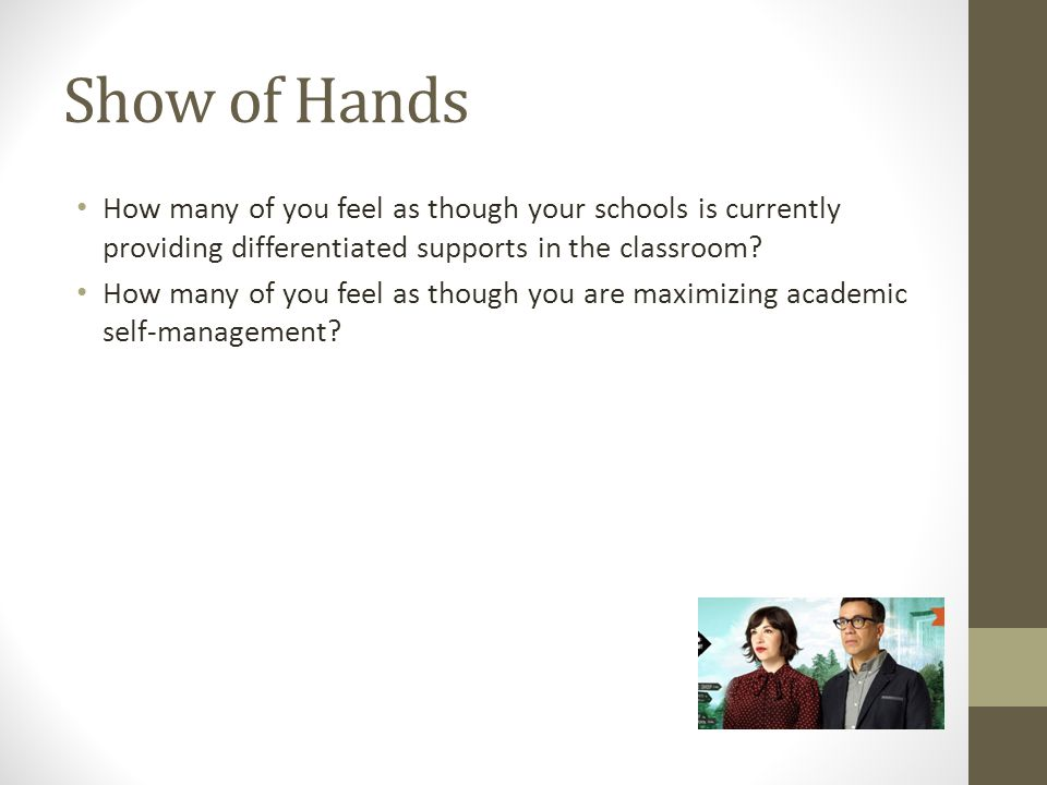 Show of Hands How many of you feel as though your schools is currently providing differentiated supports in the classroom? How many of you feel as tho