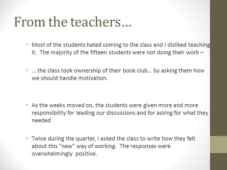 From the teachers… Most of the students hated coming to the class and I disliked teaching it. The majority of the fifteen students were not doing thei
