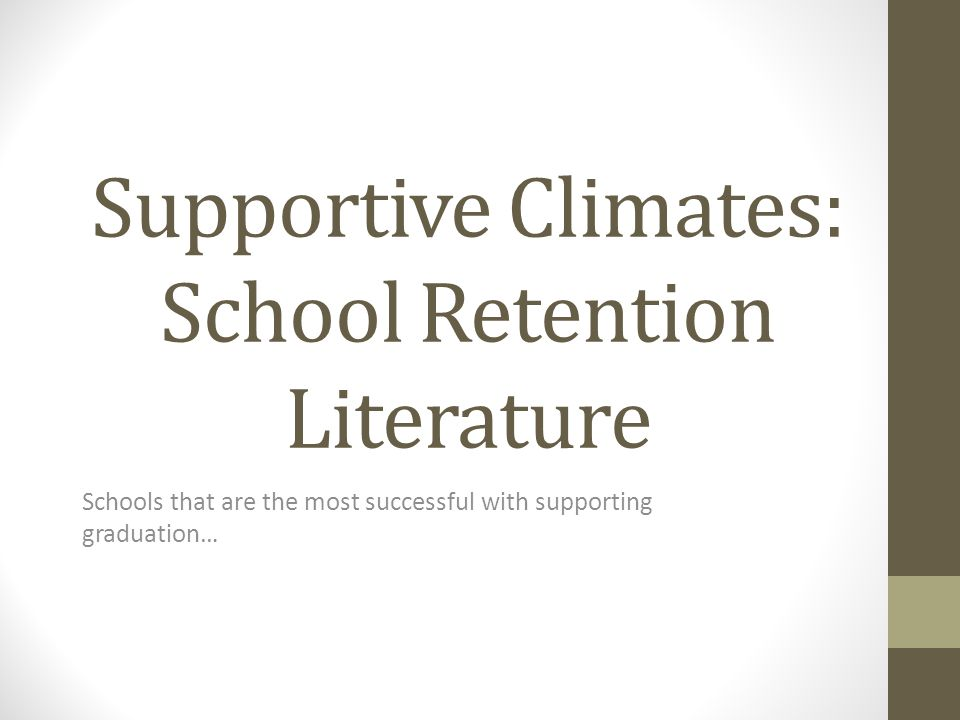 Supportive Climates: School Retention Literature Schools that are the most successful with supporting graduation…