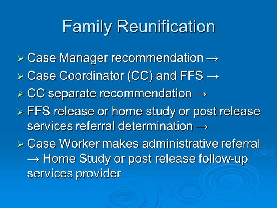 Family Reunification  Case Manager recommendation →  Case Coordinator (CC) and FFS →  CC separate recommendation →  FFS release or home study or p