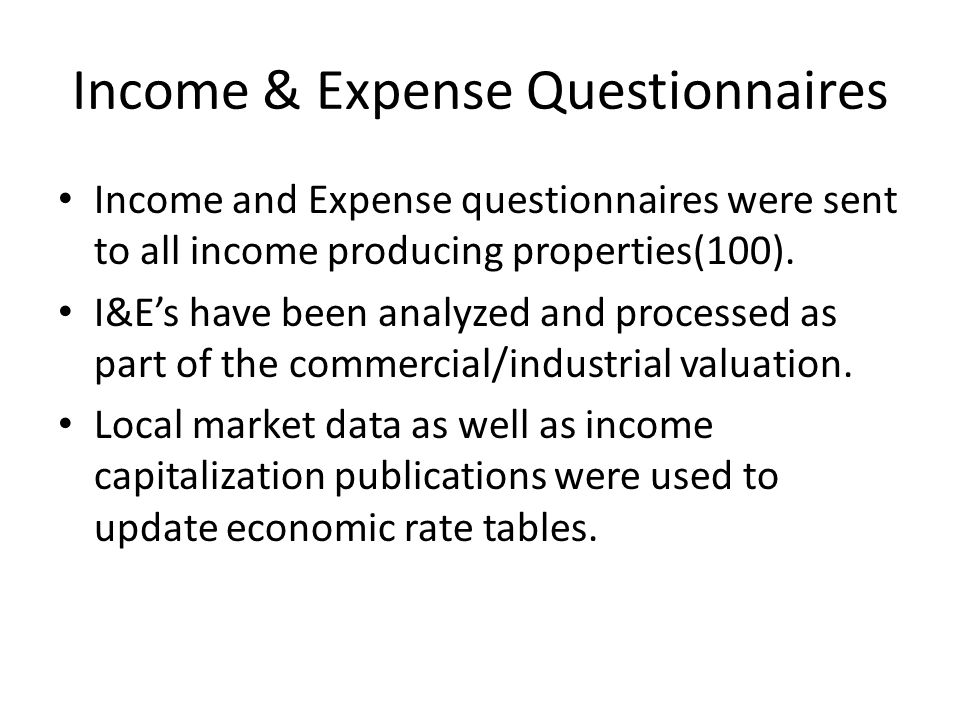 Income & Expense Questionnaires Income and Expense questionnaires were sent to all income producing properties(100).
