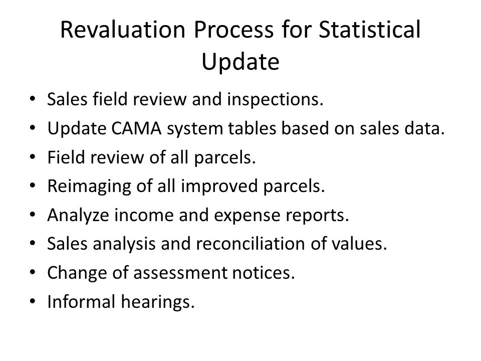 Revaluation Process for Statistical Update Sales field review and inspections.