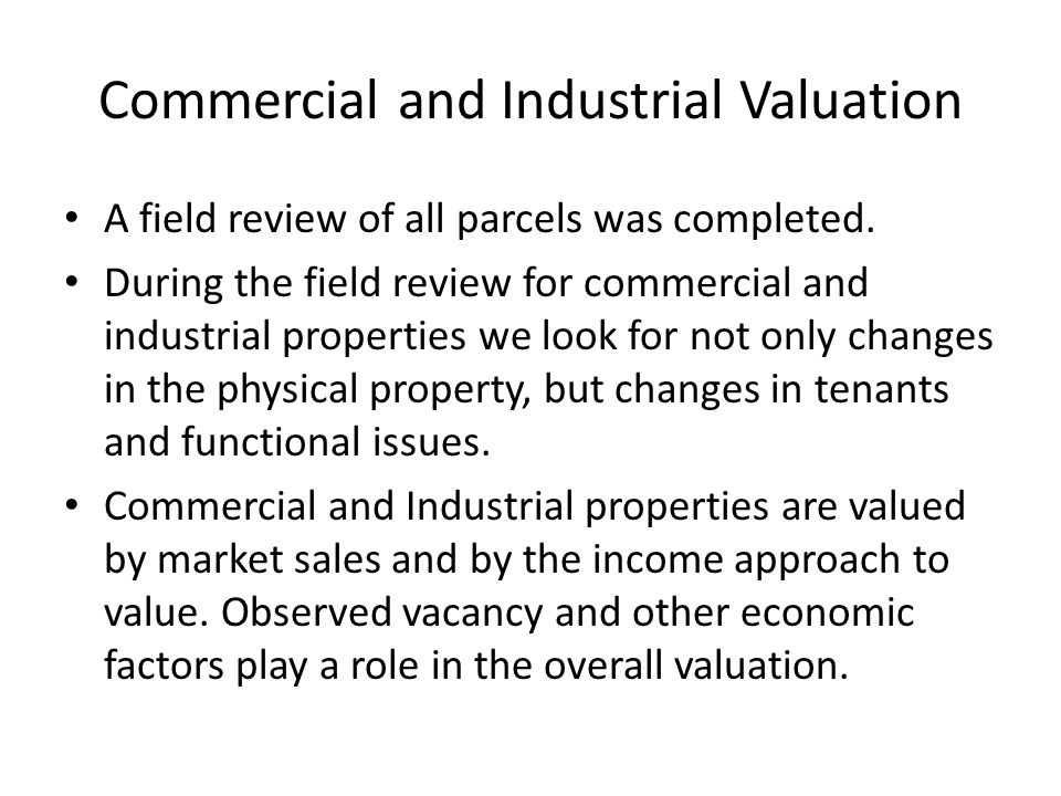 Commercial and Industrial Valuation A field review of all parcels was completed.