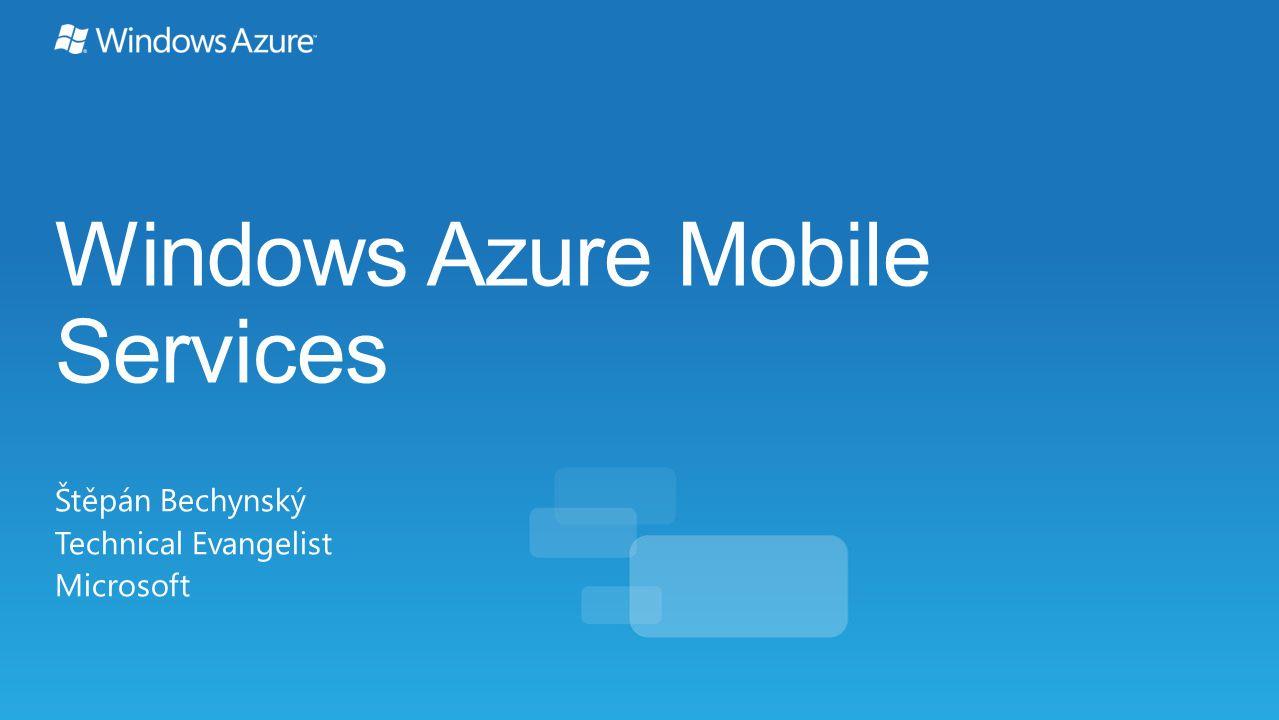 Windows Azure Mobile Services Štěpán Bechynský Technical Evangelist Microsoft