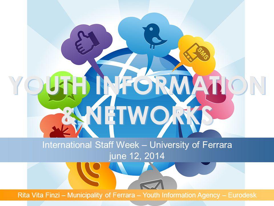 YOUTH INFORMATION & NETWORKS Rita Vita Finzi – Municipality of Ferrara – Youth Information Agency – Eurodesk International Staff Week – University of