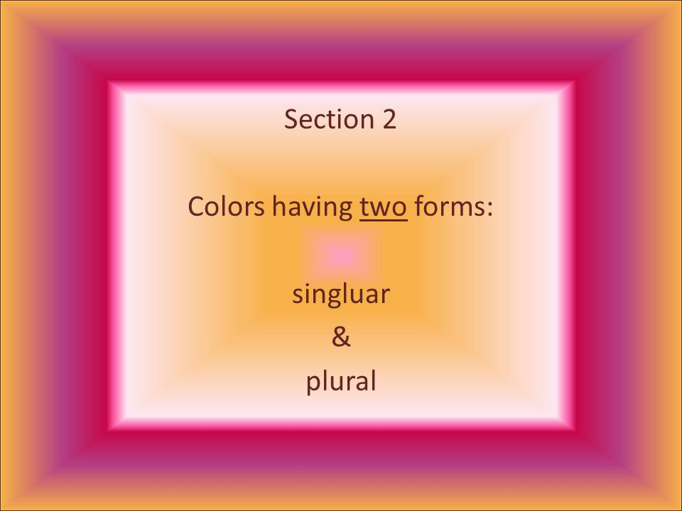 Section 2 Colors having two forms: singluar & plural
