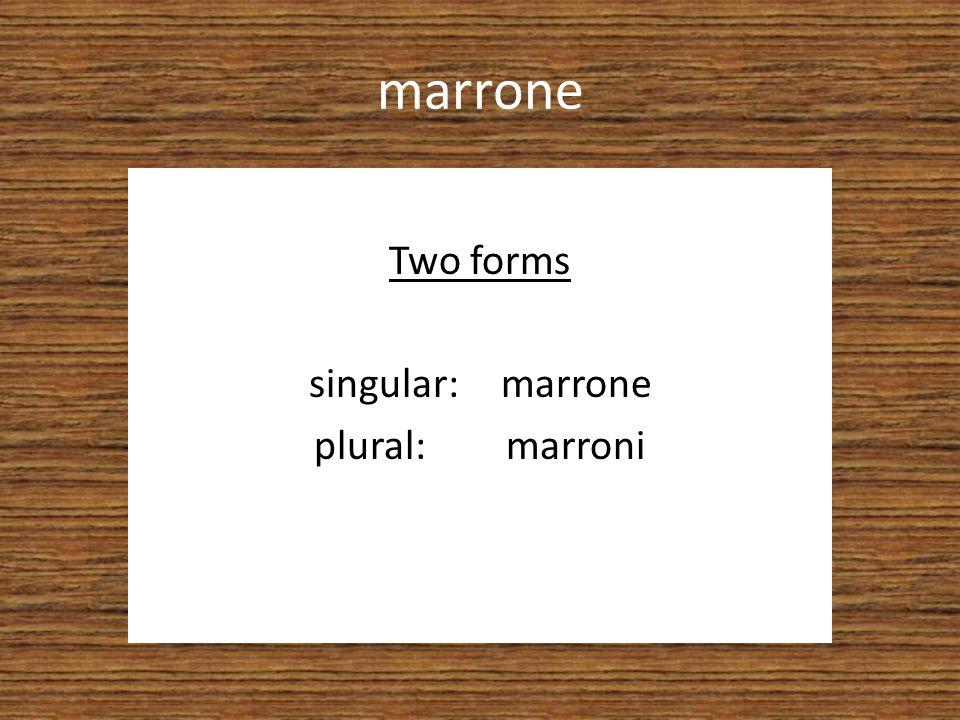 marrone Two forms singular: marrone plural: marroni