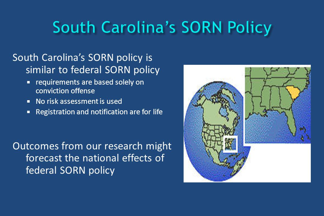 South Carolina's SORN policy is similar to federal SORN policy  requirements are based solely on conviction offense  No risk assessment is used  Re