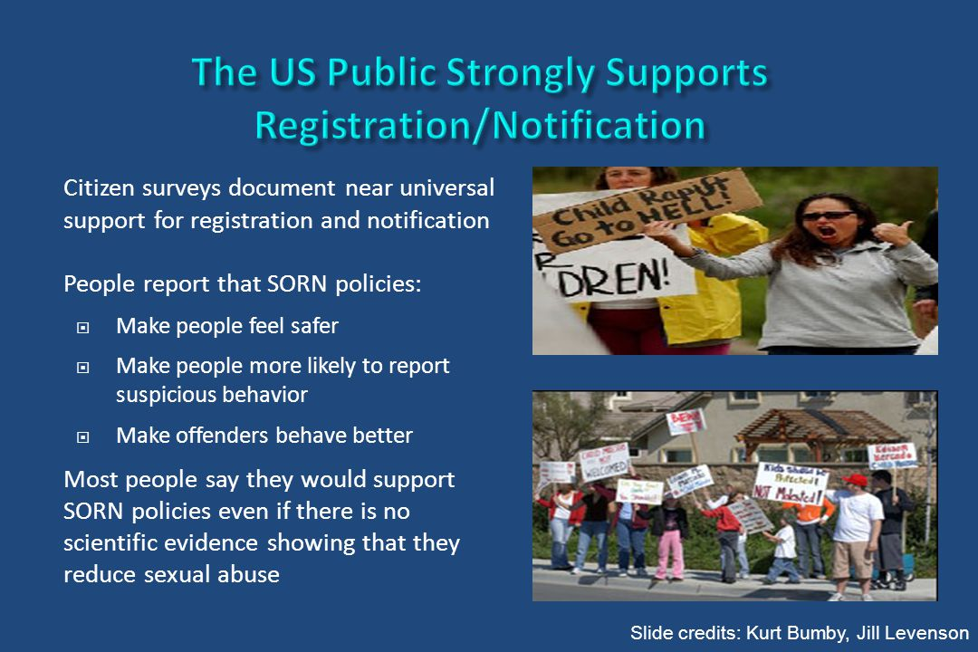 Citizen surveys document near universal support for registration and notification People report that SORN policies:  Make people feel safer  Make pe