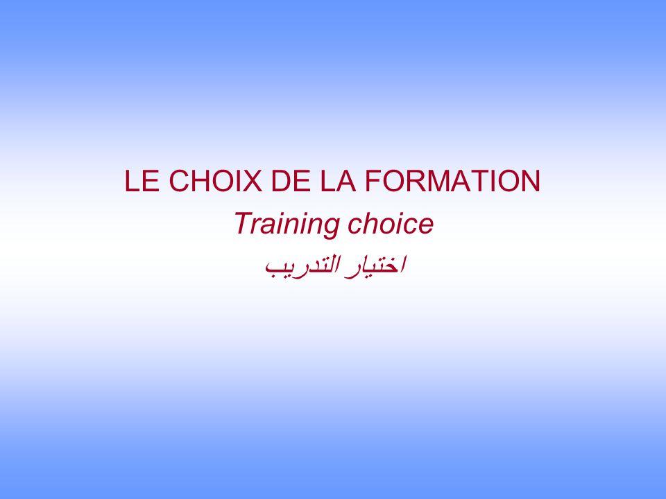LE CHOIX DE LA FORMATION Training choice اختيار التدريب