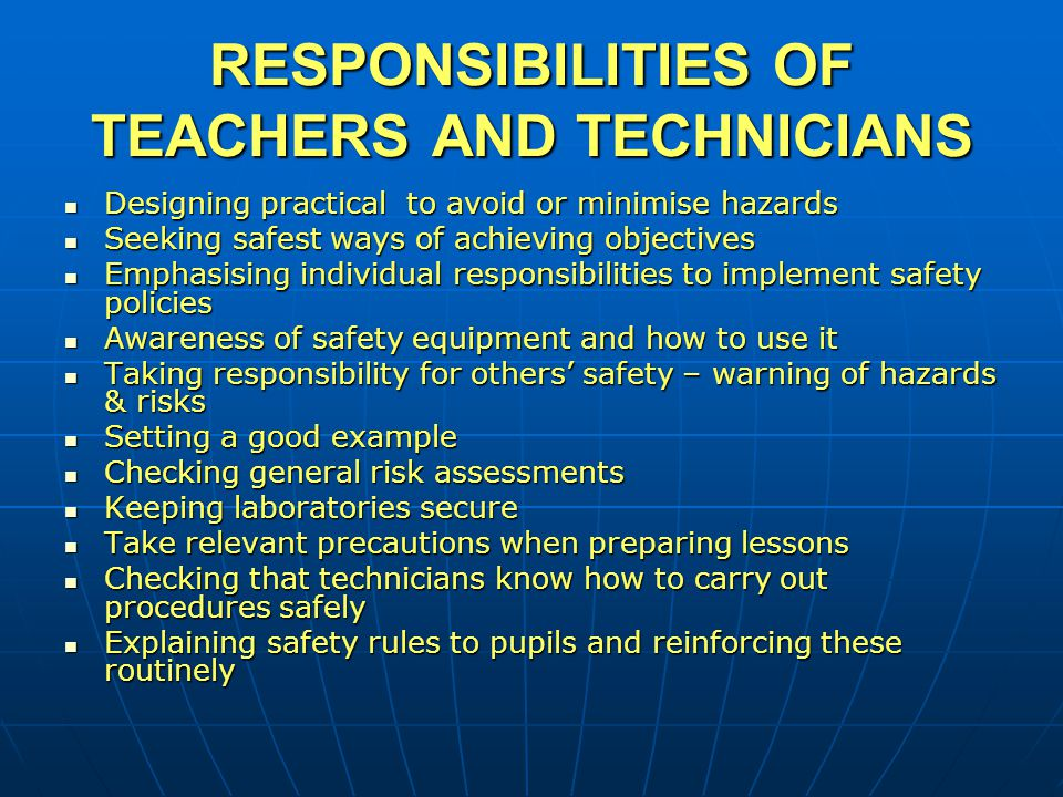 RESPONSIBILITIES OF TEACHERS AND TECHNICIANS Designing practical to avoid or minimise hazards Designing practical to avoid or minimise hazards Seeking