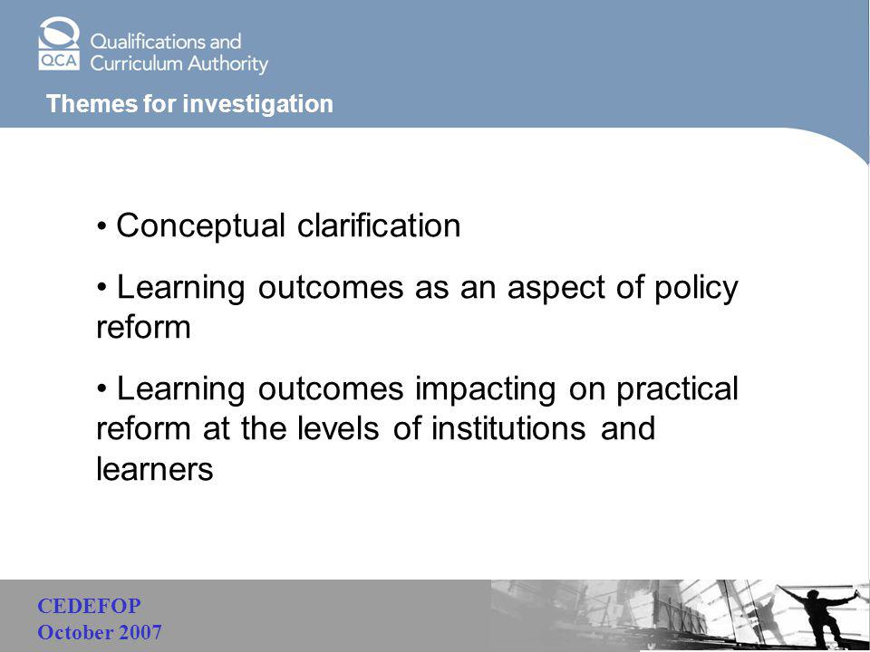 Malaysia Themes for investigation Conceptual clarification Learning outcomes as an aspect of policy reform Learning outcomes impacting on practical reform at the levels of institutions and learners CEDEFOP October 2007