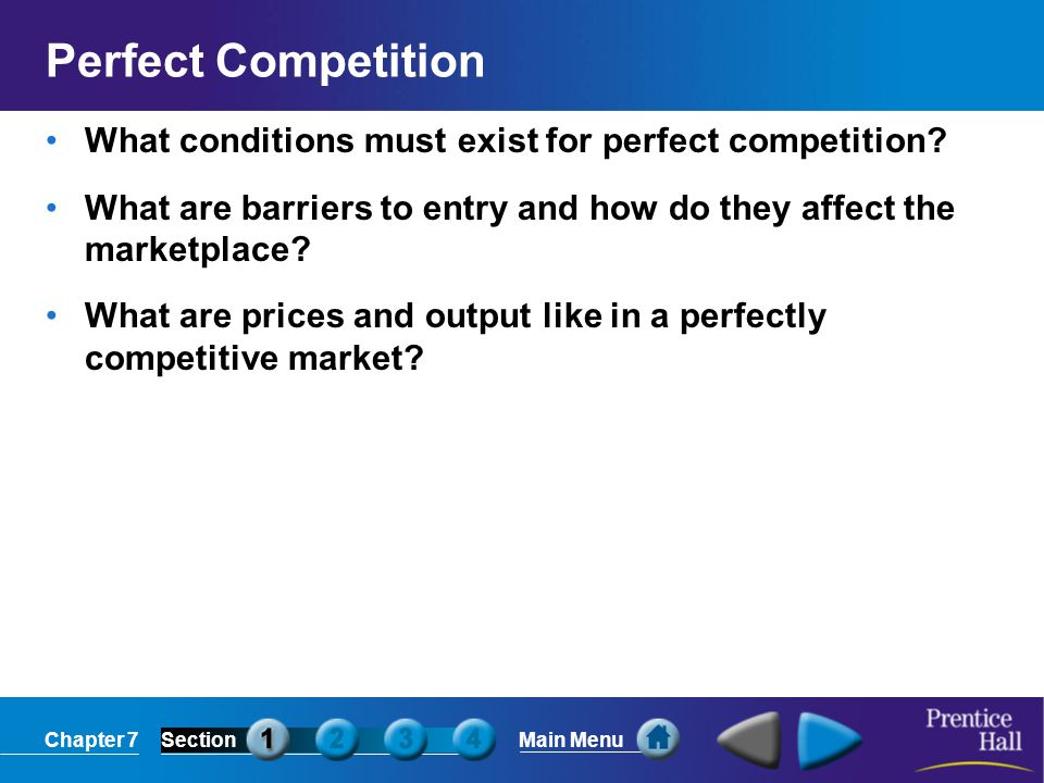 Chapter 7SectionMain Menu Perfect competition is a market structure in which a large number of firms all produce the same product.