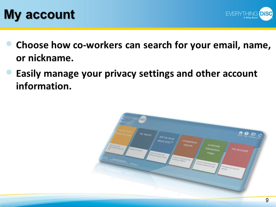 My account Choose how co-workers can search for your email, name, or nickname. Easily manage your privacy settings and other account information. 9