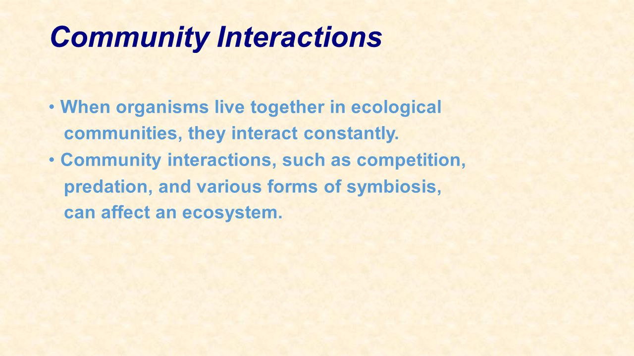 Community Interactions When organisms live together in ecological communities, they interact constantly. Community interactions, such as competition,