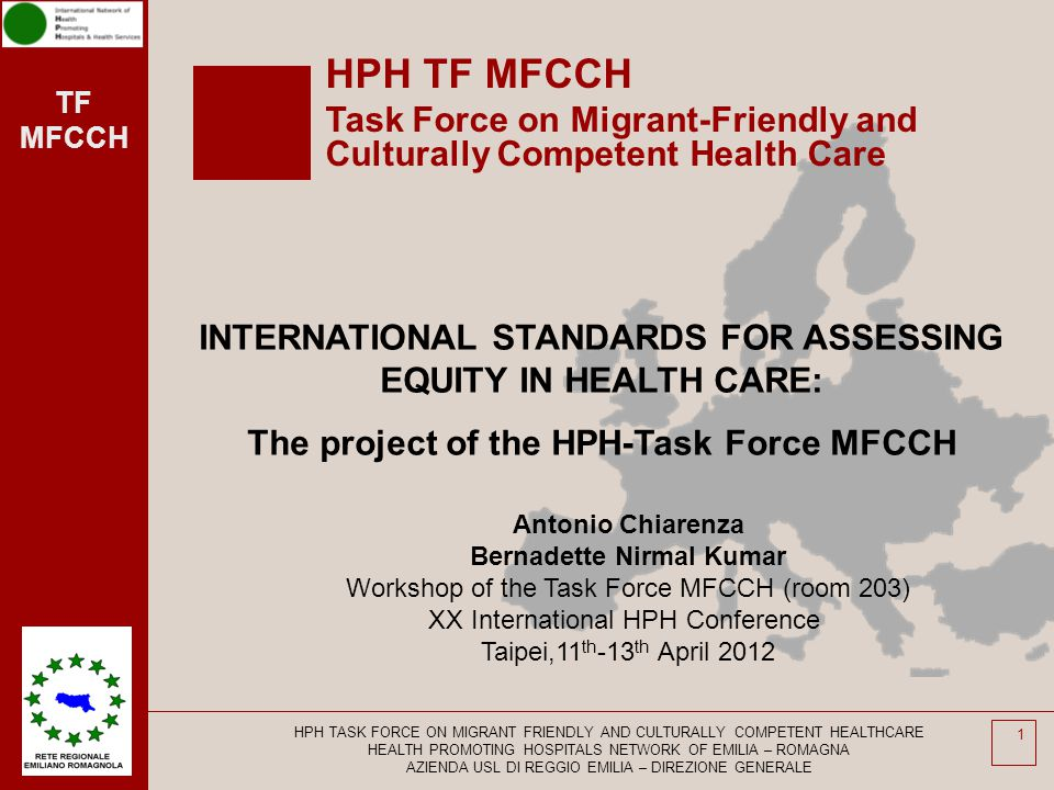 TF MFCCH 2 Migrant-Friendly Hospitals (2002-2005) www.mfh-eu.net PROJECT OUTCOMES OUTCOMES For health policy WHO-HPH TASK FORCE MIGRANT FRIENDLY AND CULTURALLY COMPETENTE HEALTH CARE 12 national models for MFH: how to do it interventions 1.Organizational development 2.Interpreting services 3.Staff training on cultural competence 4.Patient information and education OUTCOMES For hospitals OUTCOMES For networking AT DE DK EL ES FI FR IT NL PT SV UK IR HPH TASK FORCE ON MIGRANT FRIENDLY AND CULTURALLY COMPETENT HEALTHCARE HEALTH PROMOTING HOSPITALS NETWORK OF EMILIA – ROMAGNA AZIENDA USL DI REGGIO EMILIA – DIREZIONE GENERALE